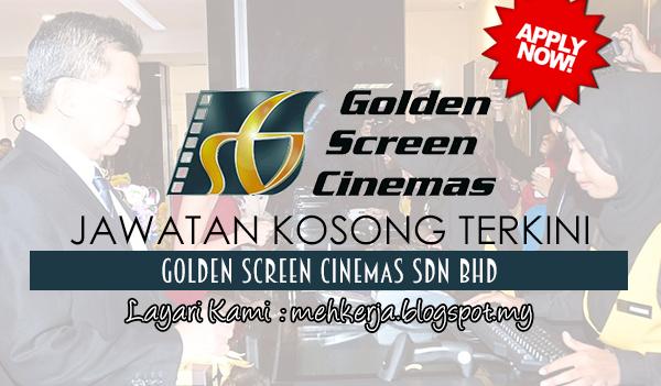 Jawatan Kosong di Golden Screen Cinemas Sdn Bhd