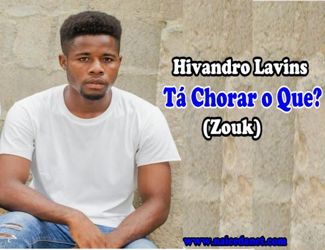 Hivandro Lavins - Tá Chorar o Que (Zouk)