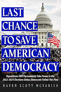 Last Chance to Save American Democracy: Republicans Will Permanently Take Power in the 2022–2024 Elections Unless Democrats Follow This Plan by Haven