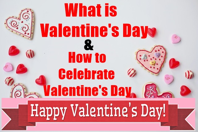 What is the History of Valentine's Day and How to Celebrate Valentine's Day