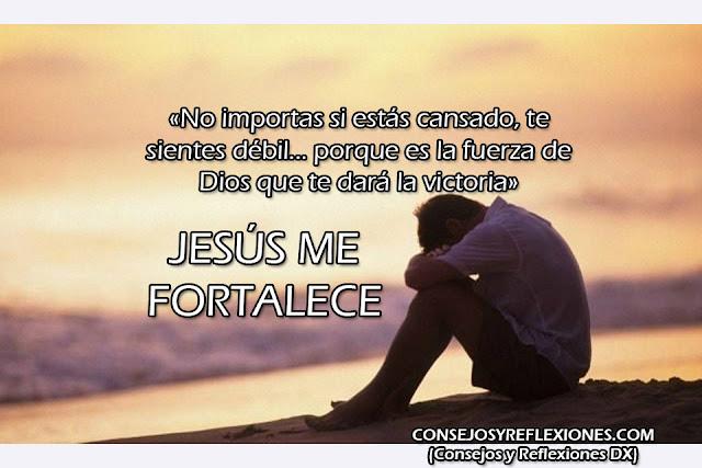 Dios me fortalece, con Dios todo lo puedo