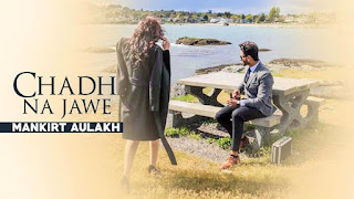 Mankirat Aulakh New Song Chhad Na Jave