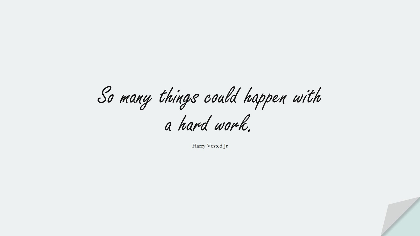 So many things could happen with a hard work. (Harry Vested Jr);  #HardWorkQuotes