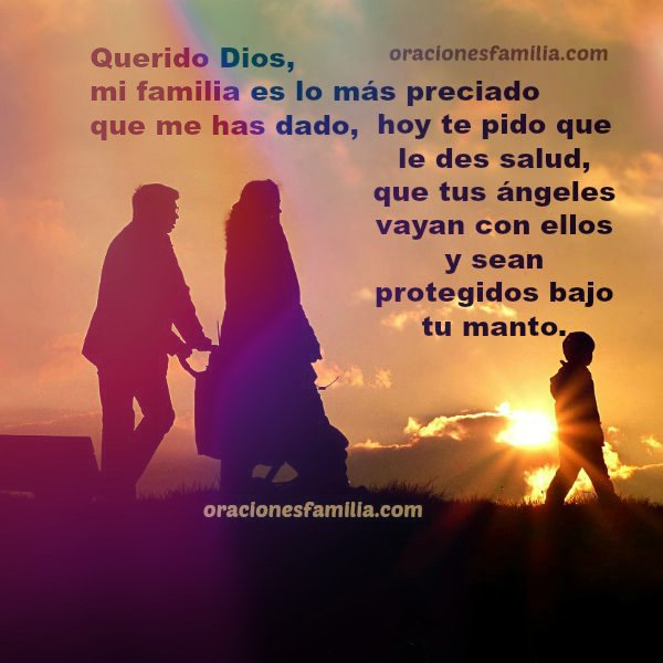 Bendición para mi familia en oración corta. Frases con oraciones por la familia que Dios me dio. Oración por mis hijos, esposo, padres, hermanos, tíos, sobrinos.