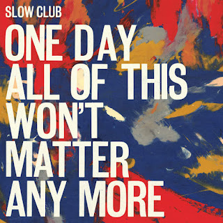 Slow Club - One Day All Of This Won't Matter Anymore (2016) - Album Download, Itunes Cover, Official Cover, Album CD Cover Art, Tracklist