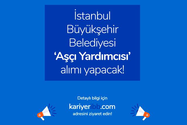 İstanbul Büyükşehir Belediyesi aşçı yardımcısı alımı yapacak. İlana kimler başvurabilir? Adaylarda aranan nitelikler neler? Detaylar kariyeribb.com'da!