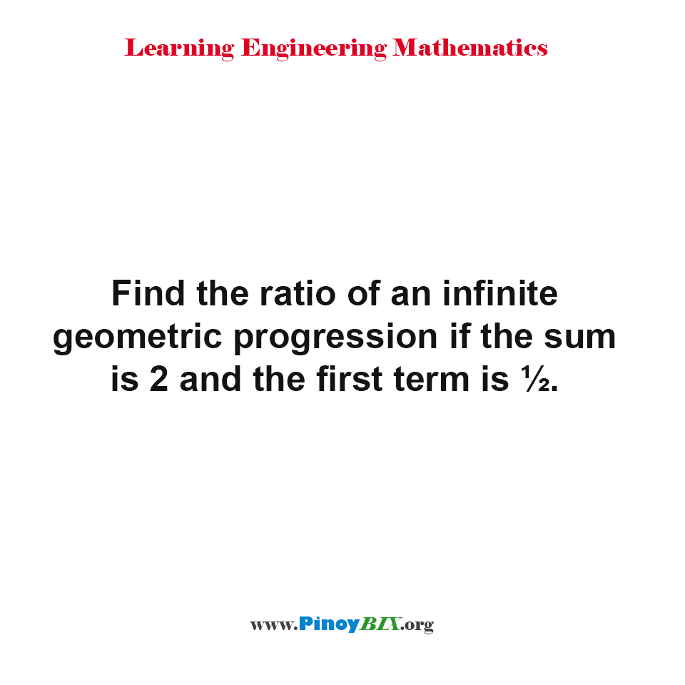 Find the ratio of an infinite geometric progression if the sum is 2 and the first term is ½.