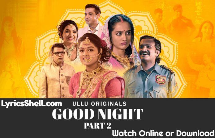 Watch Good Night Season 2 Online On Ullu App (Reviews, Story & Cast)