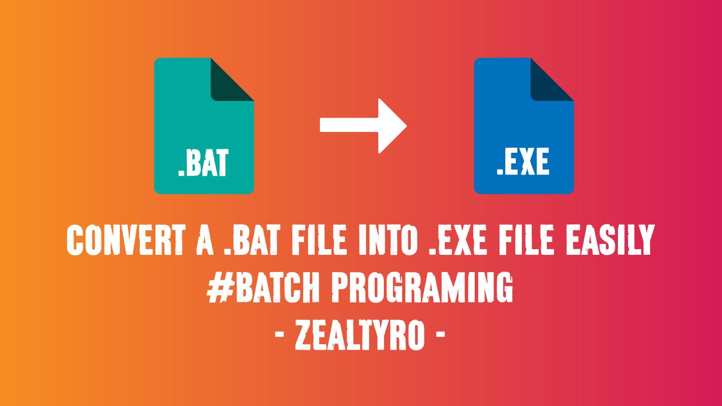 Convert A Batch (.bat) File Into Executable (.exe) File Easily