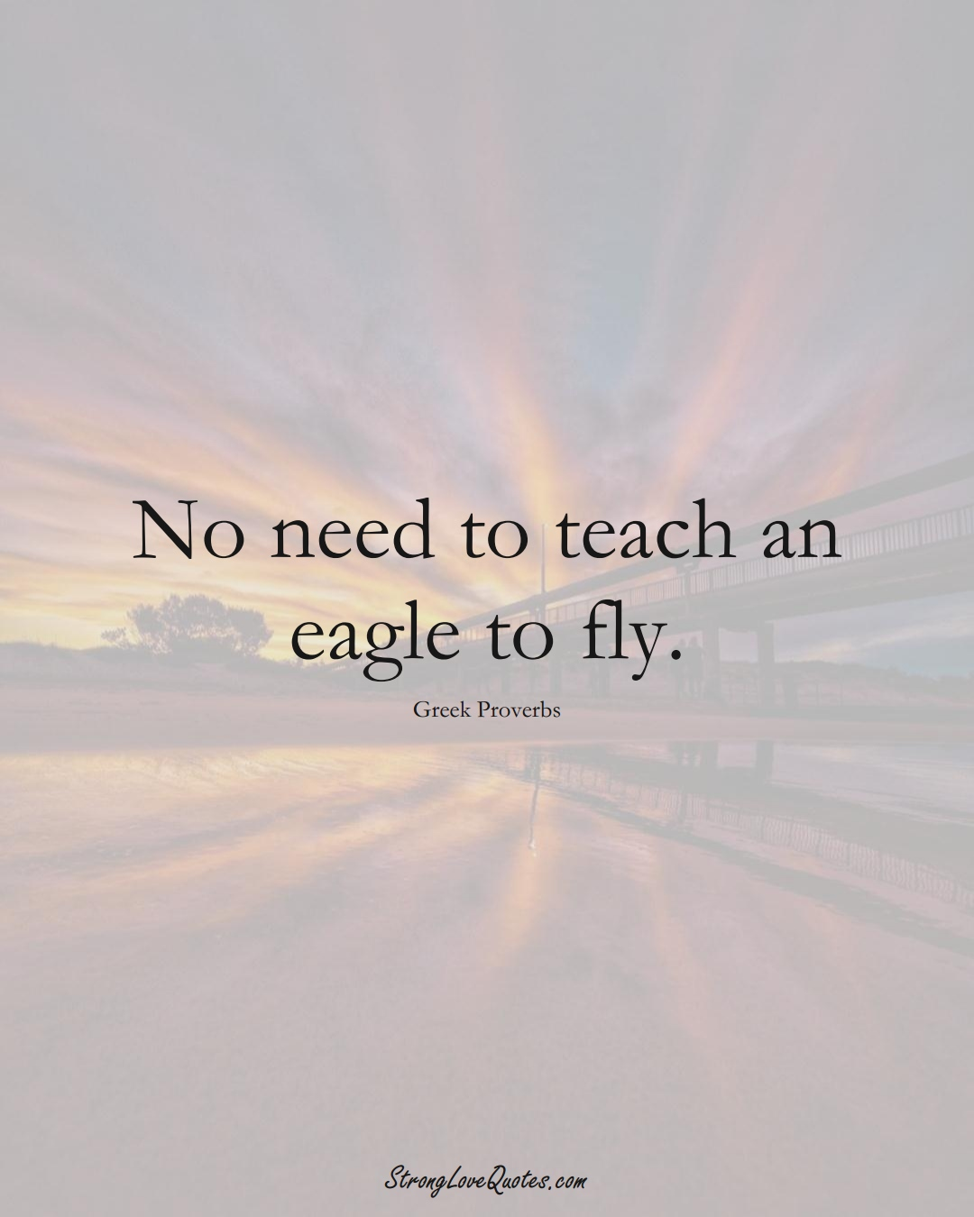 No need to teach an eagle to fly. (Greek Sayings);  #EuropeanSayings