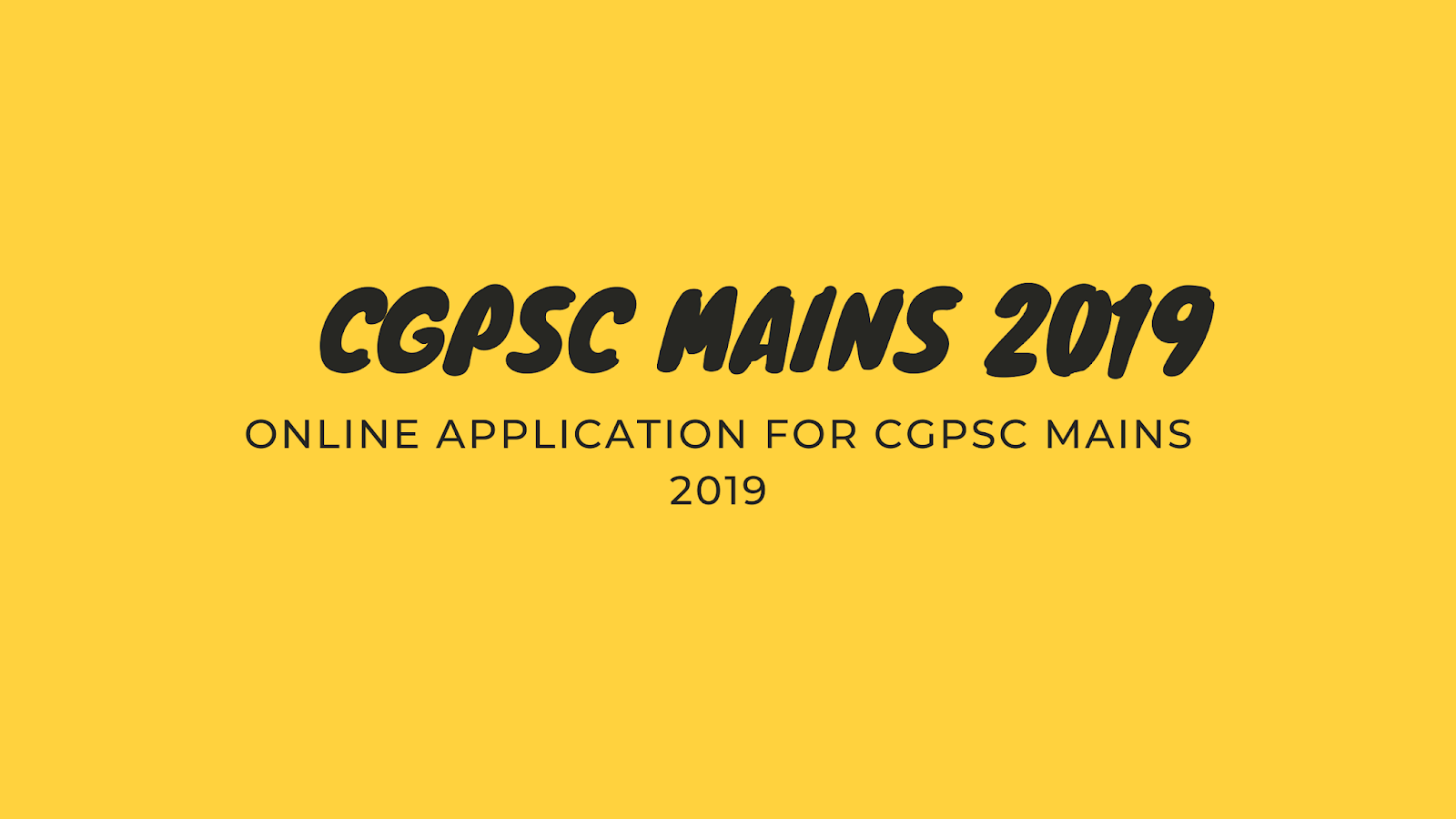 CGPSC MAINS ONLINE FORM 2019 | APPLY ONLINE FOR CGPSC MAINS EXAM