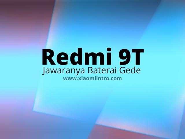 Ini Dia Jawara Baterai Gede, Redmi 9T