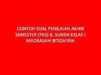 CONTOH SOAL PENILAIAN AKHIR SEMESTER (PAS) B. SUNDA KELAS I MADRASAH IBTIDAIYAH