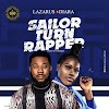 MUSIC: Lazarus x Diara - Sailor Turn Rapper | @lazarus_official1