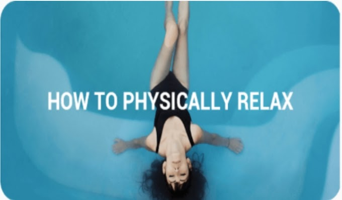 HOW TO PHYSICALLY RELAX