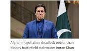 Talks on Afghanistan more stagnant than bloody battlefield stalemate: Imran Khan