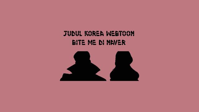 Judul Korea Webtoon Bite Me di Naver