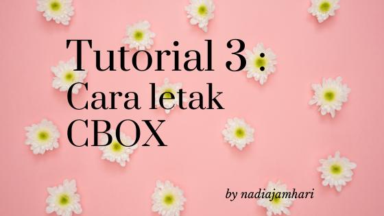 Tutorial 3: Cara Letak CBOX di Blog