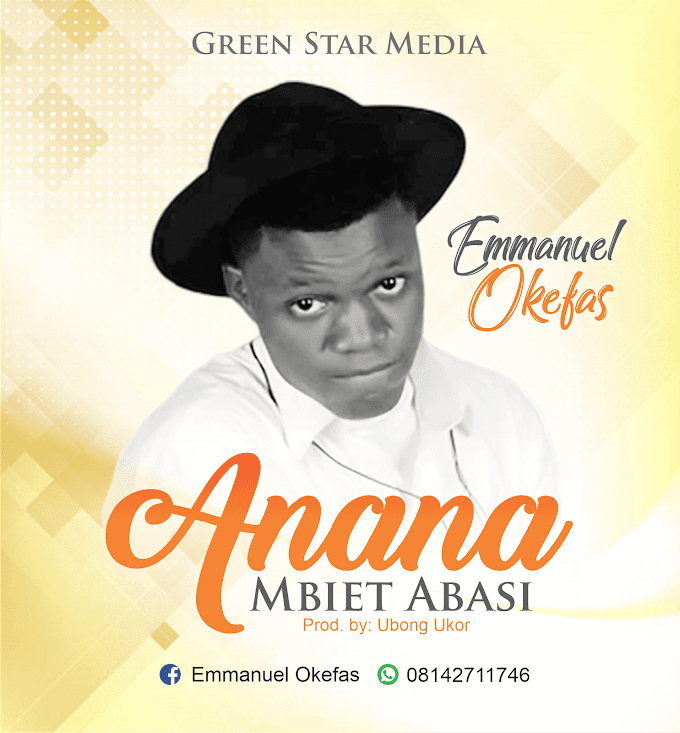 MUSIC] DOWNLOAD ANANA MBIET ABASI BY EMMANUEL OKEFAS