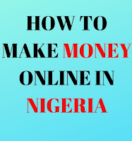 How To Make Money Online In Nigeria - The Top 10