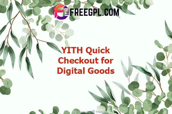 YITH WooCommerce Quick Checkout for Digital Goods Nulled Download Free