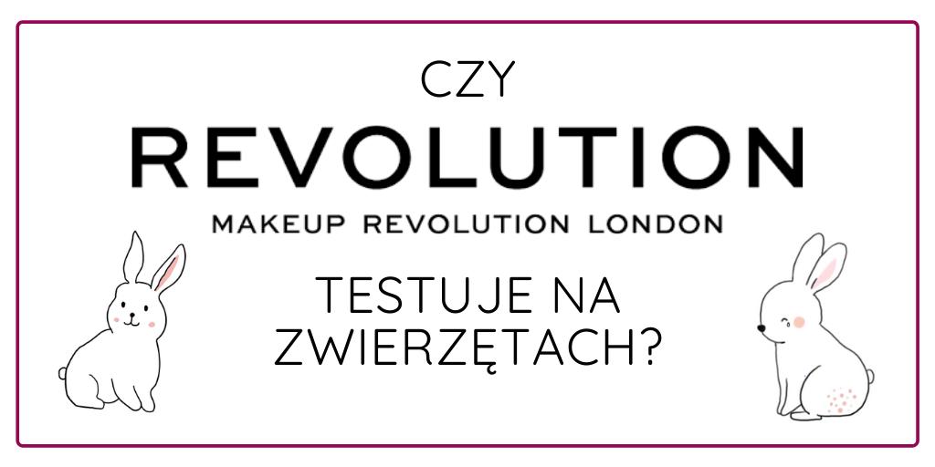 CZY MAKEUP REVOLUTION TESTUJE NA ZWIERZĘTACH W 2021 ROKU?