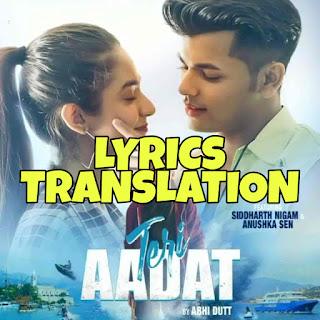 Teri Aadat Lyrics in English | With Translation | - Siddharth Nigam, Anushka Sen