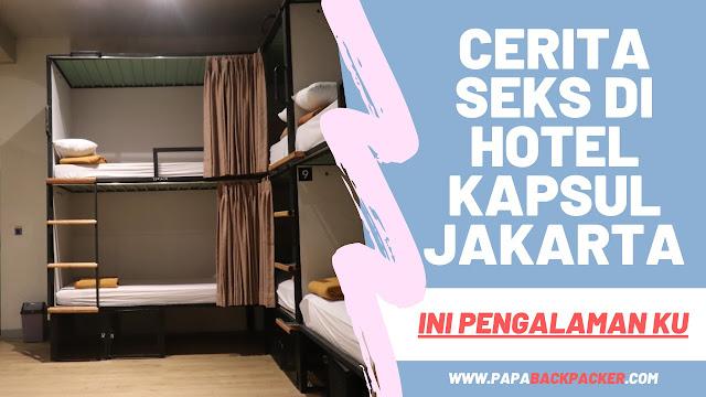 Cerita Seks di Hotel Kapsul Jakarta