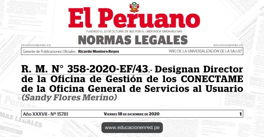 R. M. N° 358-2020-EF/43.- Designan Director de la Oficina de Gestión de los CONECTAME de la Oficina General de Servicios al Usuario (Sandy Flores Merino)