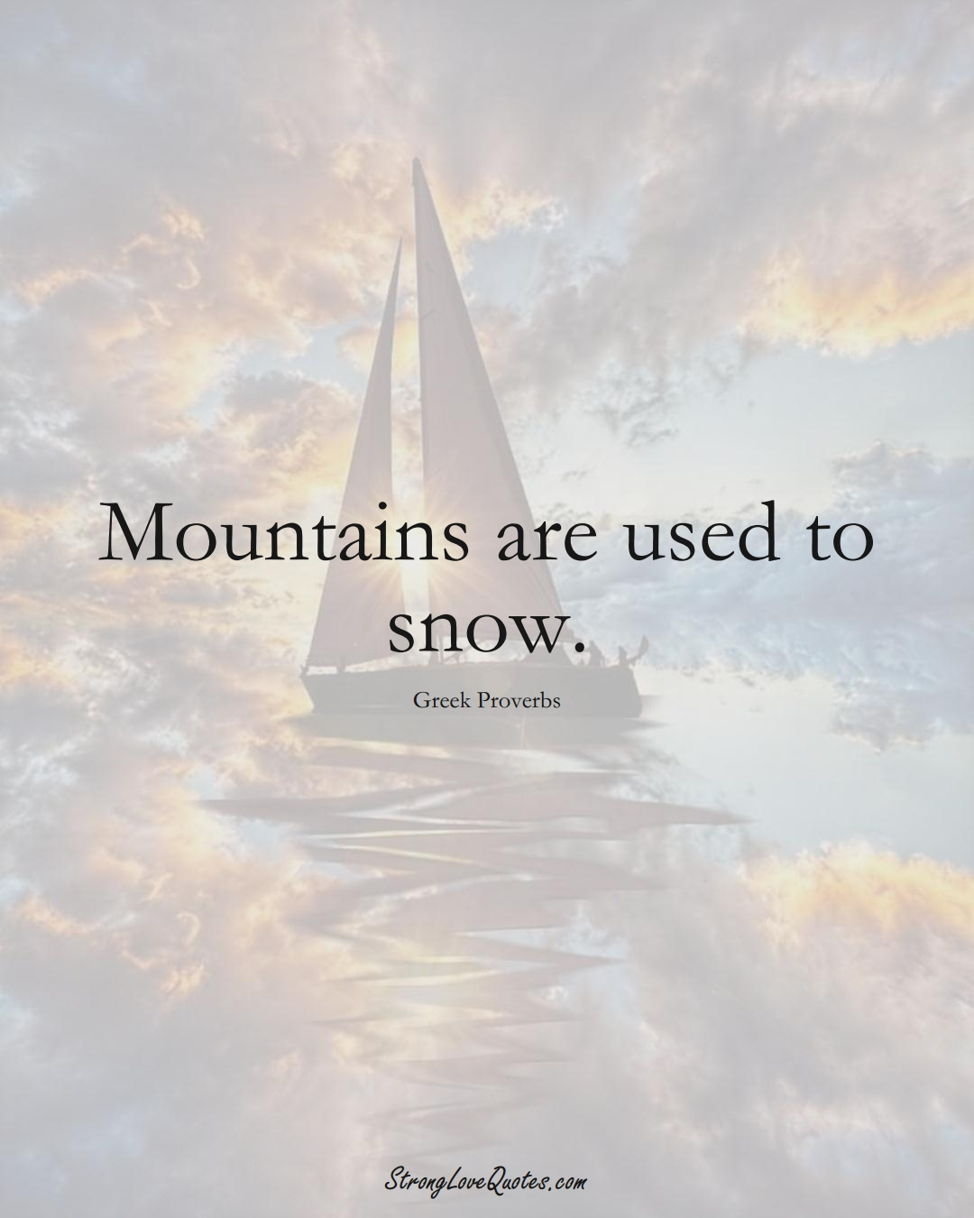 Mountains are used to snow. (Greek Sayings);  #EuropeanSayings