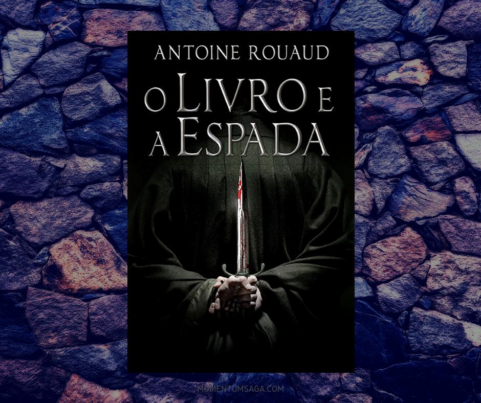 Resenha: O livro e a espada, de Antoine Rouaud