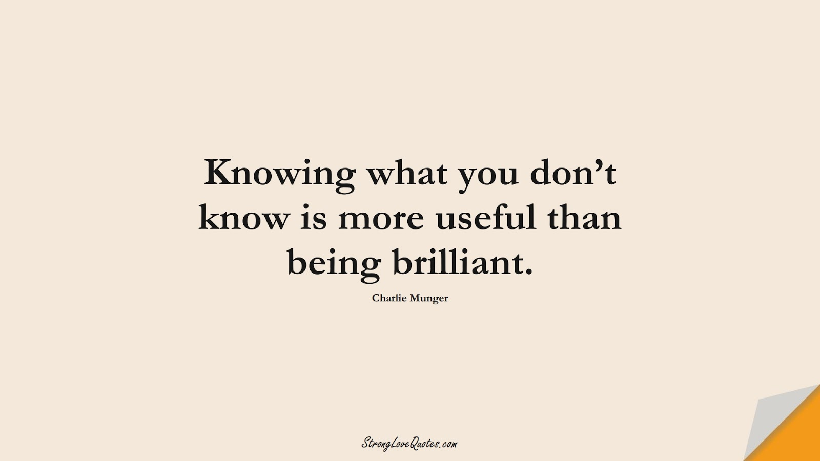Knowing what you don't know is more useful than being brilliant. (Charlie Munger);  #KnowledgeQuotes