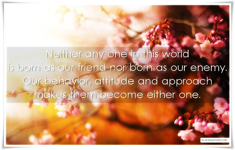 Neither Any One In This World Is Born As Our Friend Nor Born As Our Enemy, Picture Quotes, Love Quotes, Sad Quotes, Sweet Quotes, Birthday Quotes, Friendship Quotes, Inspirational Quotes, Tagalog Quotes
