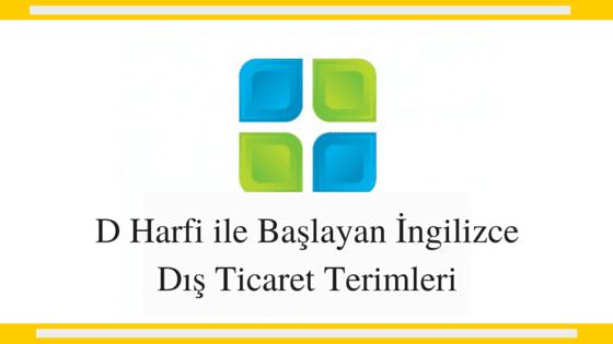 D Harfi İle Başlayan | İngilizce İhracat-İthalat-Gümrük-Lojistik Terimleri