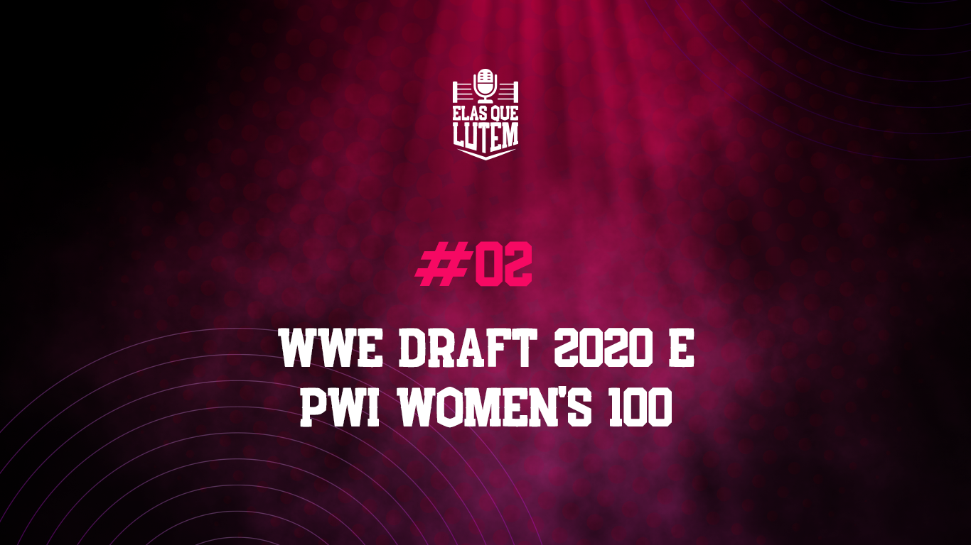 Elas que Lutem: WWE Draft 2020 e PWI Women's 100