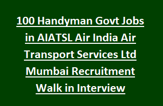 100 Handyman Govt Jobs in AIATSL Air India Air Transport Services Ltd Mumbai Recruitment Walk in Interview 09-12-2017