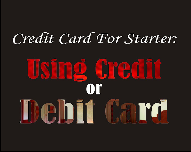 Credit Card For Beginners: Using Credit or Debit Card