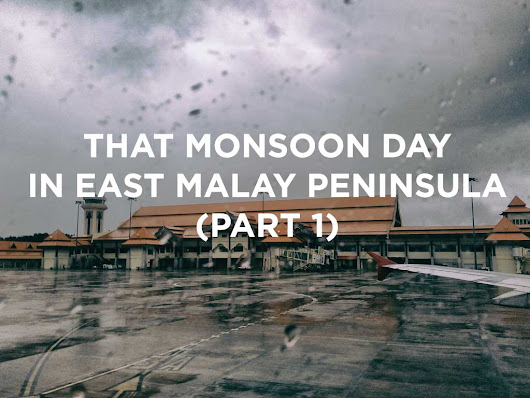That Monsoon Season in East Malay Peninsula (Part 1)