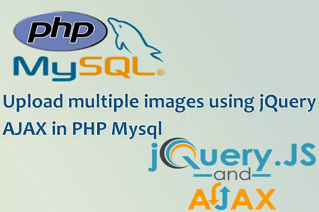 How to upload multiple image using jquery ajax in PHP MYSQL