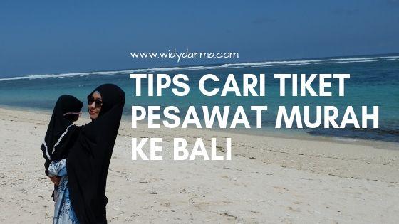 Widy Darma Tips Cari Tiket Pesawat Murah Ke Bali