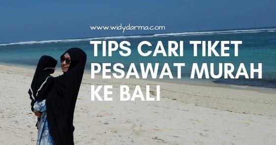 Tips Cari Tiket Pesawat Murah Ke Bali Widy Darma