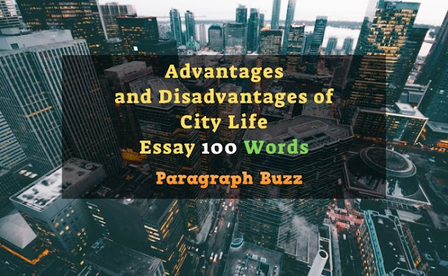 Essay on Advantages and Disadvantages of City Life in 100 Words