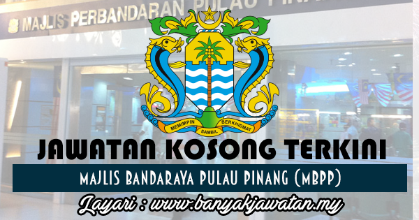 Jawatan Kosong di Majlis Bandaraya Pulau Pinang (MBPP) www.banyakjawatan.my