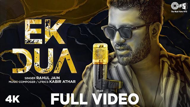 Song  :  EK DUA Song Lyrics Singer  :  Rahul Jain Lyrics  :  Kabir-Athar Music  :  Kabir-Athar  Director  :  Nitin Fcp & Nadeem Akhtar