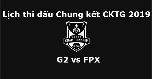 Lịch thi đấu Chung kết CKTG 2019 - G2 vs FPX đi tìm ngôi vương