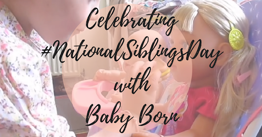 Celebrating National Sibling Day with Baby Born