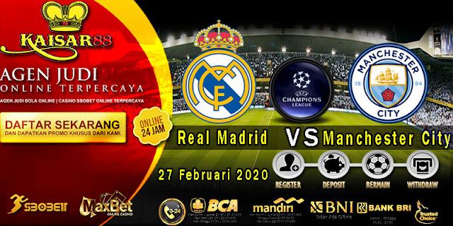 Prediksi Bola Terpercaya Liga Champions Real Madrid vs Manchester City 27 Februari 2020