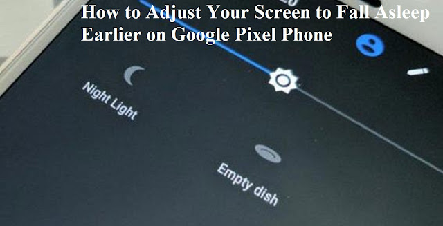 How to Adjust Your Screen to Fall Asleep Earlier on Google Pixel Phone
