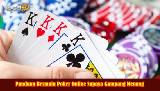 Panduan Bermain Poker Online Supaya Gampang Menang