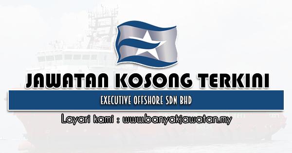 Jawatan Kosong 2021 di Executive Offshore Sdn Bhd